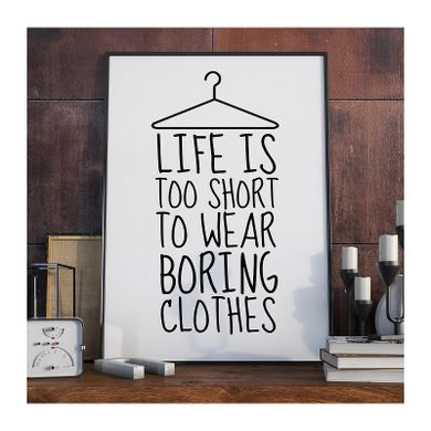 https___ubierzswojesciany.pl_72-thickbox_default_life-is-too-short-to-wear-boring-clothes-plakat-typograficzny
